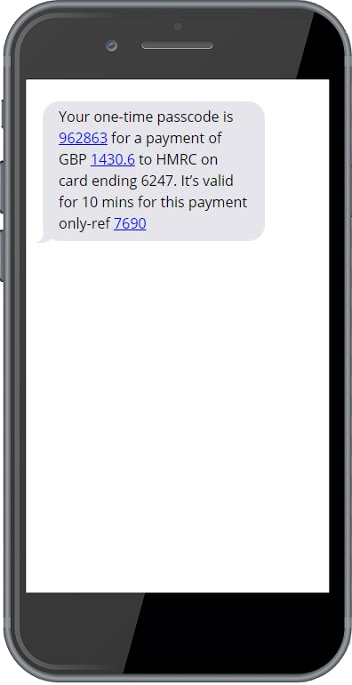 Your one-time passcode is 962863 for a payment of GBP 1430.6 to HMRC on card ending 6247. It's valid for 10 mins for this payment only-ref 7690