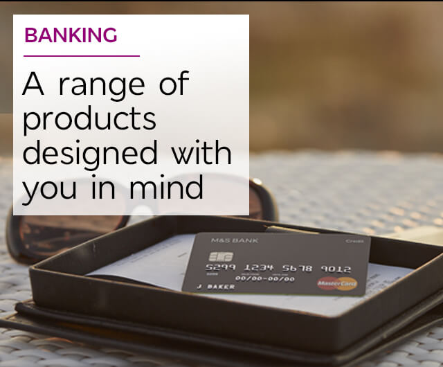 A range of products designed with you in mind - M&S Banking